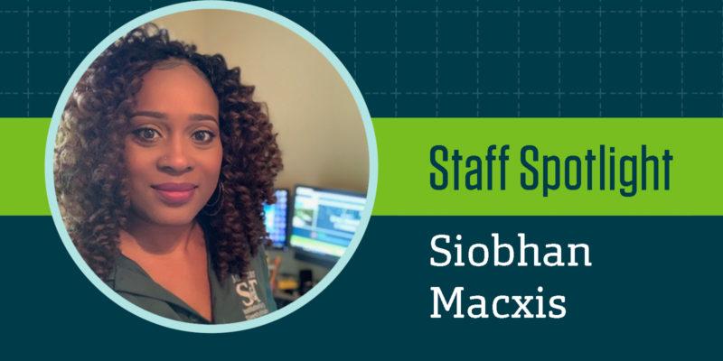 Staff Spotlight: Siobhan Macxis