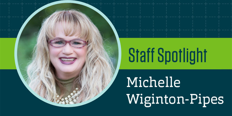 Staff Spotlight: Michelle Wiginton-Pipes